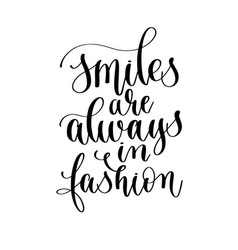 Smiles are always in fashion - hand lettering vector