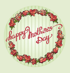 happy mothers day handwritten text and roses vector image