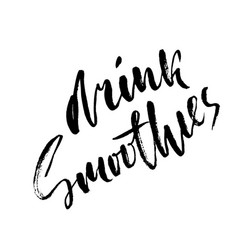 drink smoothies hand drawn modern brush lettering vector image