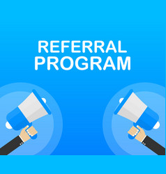Hand holding megaphone with referral program vector