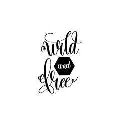 Wild and free hand lettering positive quote vector
