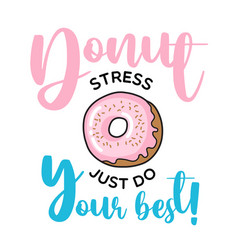 donut stress just do your best funny quote vector image
