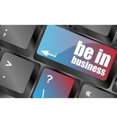 be in business button on computer keyboard key vector image
