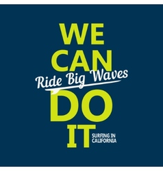 We can do it Ride big waves - creative quote vector image vector image