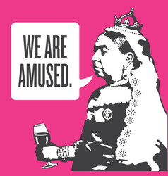queen victoria we are amused vector image