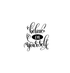Believe in yourself hand lettering positive quote vector