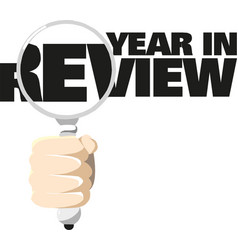hand with a magnifying glass year in review vector image