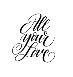 all your love brush calligraphy design vector image