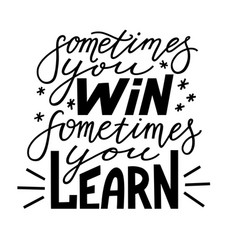 sometimes you win sometimes you learn poster vector image