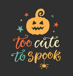 Too cute to spook halloween party poster vector