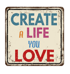 Create a life you love vintage rusty metal sign vector