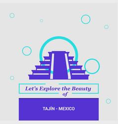 Lets explore the beauty of tajin - mexico vector