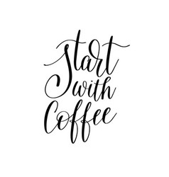 start with coffee black and white hand written vector image