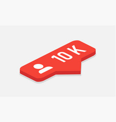 Red icon 10k followers notification isometric vector