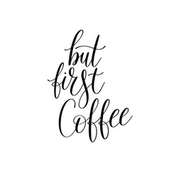 but first coffee black and white hand written vector image