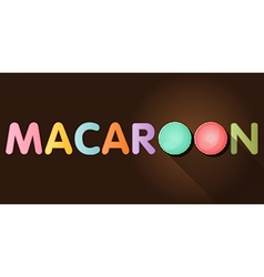 macaroon word with top view of macaroons vector image