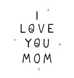 I love you mom - fun hand drawn nursery poster vector