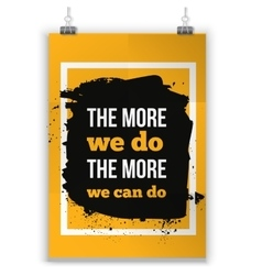 The more we do The more we can do Inspirational vector