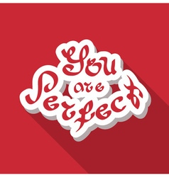 You are perfect hand drawn text vector image
