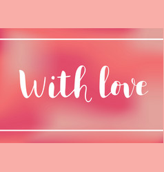 lettering of with love on pink background vector image