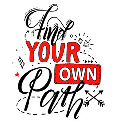 find your own path black and red hand lettering vector image
