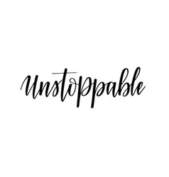 unstoppable motivational inspirational vector image