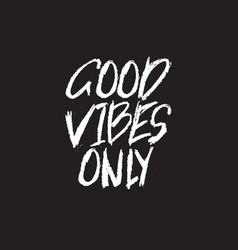 good vibes only inspirational quote typographical vector image