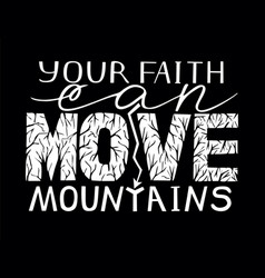 hand lettering your faith can move mountains on vector image