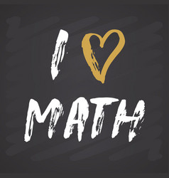 i love math lettering quote hand drawn vector image