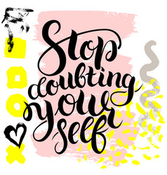 Stop doubting yourself hand drawn brush vector