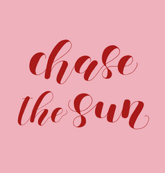 Chase the sun lettering vector