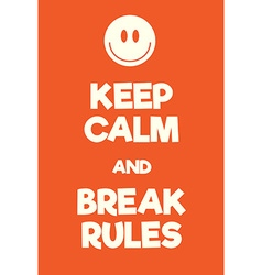 Keep Calm and Break Rules poster vector
