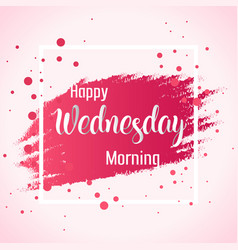 Abstract happy wednesday morning background vector