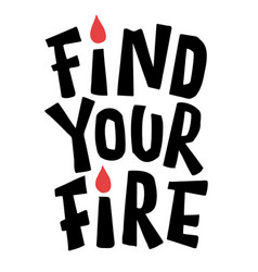 find your fire hand lettering vector image