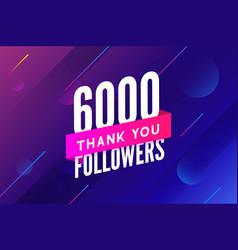 6000 followers greeting social card thank vector image
