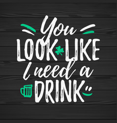 you look i need a drink funny handdrawn dry brush vector image