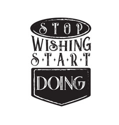 Inspiring quote and saying stop wishing star doing vector
