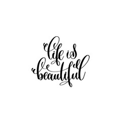 Life is beautiful hand written lettering positive vector