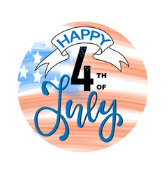 happy 4th of july the trend calligraphy vector image
