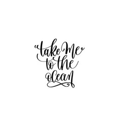 take me to the ocean - hand lettering positive vector image