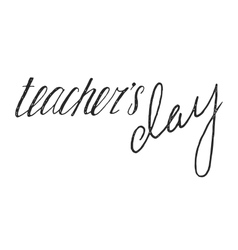 Teachers day handwriting grunge inscription vector image