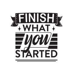 Business quote and saying finish what you started vector