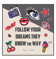 follow your dreams they know the way vector image
