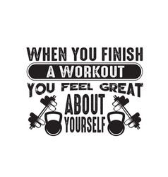 Fitness quote when you finish a workout you feel vector