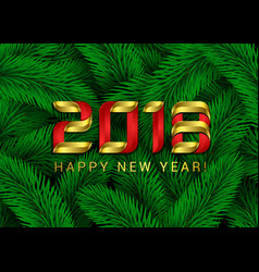 happy new year 2018 green fir tree branches vector image