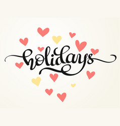 Holidays hand written word with hearts vector