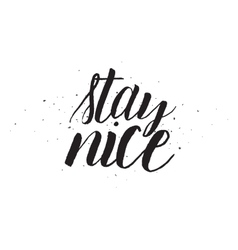 Stay nice inscription Greeting card with vector image