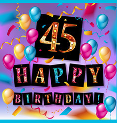 happy birthday forty five 45 year vector image