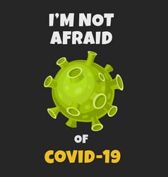 Coronavirus slogan quote do not afraid covid19 vector