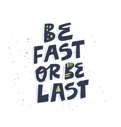Be fast or last hand drawn lettering vector